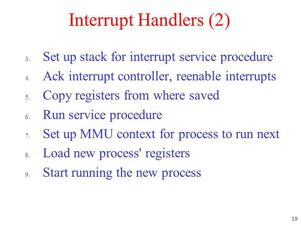 Interrupt Handlers (2) Set up stack for interrupt service procedure