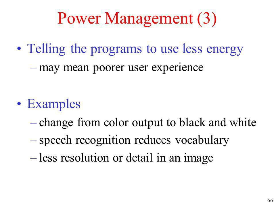 Power Management (3) Telling the programs to use less energy Examples