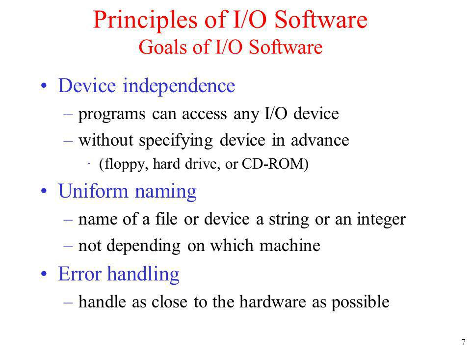 Principles of I/O Software Goals of I/O Software
