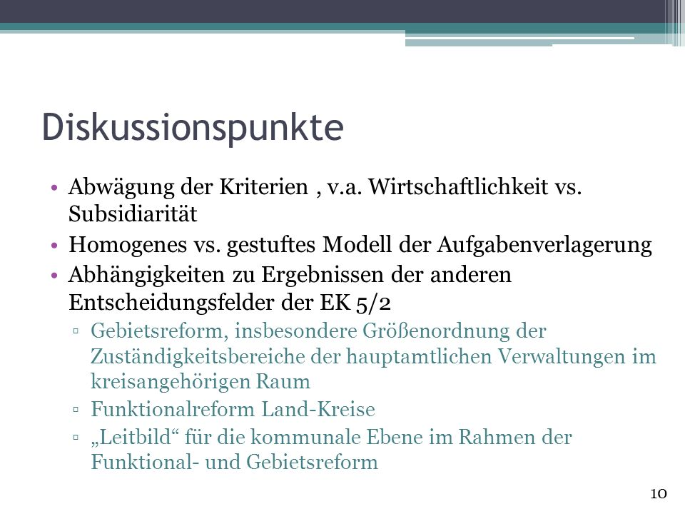 Diskussionspunkte Abwägung der Kriterien , v.a. Wirtschaftlichkeit vs. Subsidiarität. Homogenes vs. gestuftes Modell der Aufgabenverlagerung.