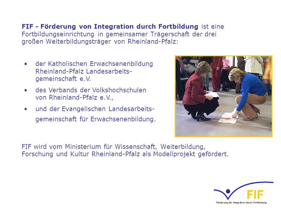 FIF - Förderung von Integration durch Fortbildung ist eine Fortbildungseinrichtung in gemeinsamer Trägerschaft der drei großen Weiterbildungsträger von Rheinland-Pfalz: