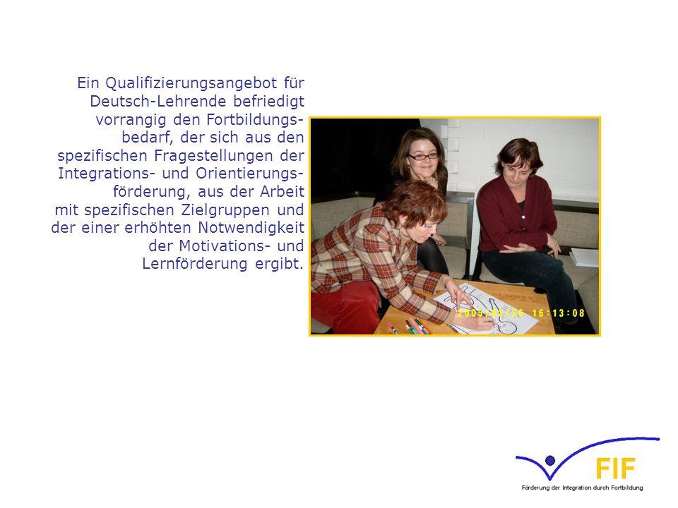 Ein Qualifizierungsangebot für Deutsch-Lehrende befriedigt vorrangig den Fortbildungs- bedarf, der sich aus den spezifischen Fragestellungen der Integrations- und Orientierungs-förderung, aus der Arbeit mit spezifischen Zielgruppen und der einer erhöhten Notwendigkeit der Motivations- und Lernförderung ergibt.