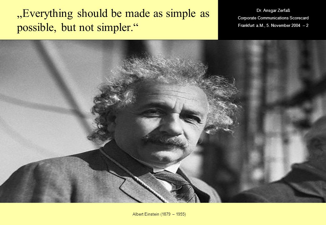 """Everything should be made as simple as possible, but not simpler."