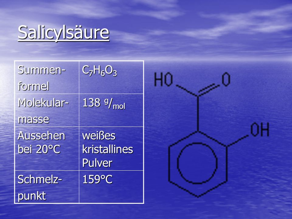 Salicylsäure Summen- formel C7H6O3 Molekular- masse 138 g/mol