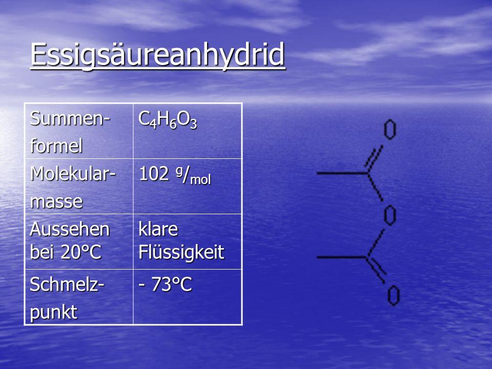 Essigsäureanhydrid Summen- formel C4H6O3 Molekular- masse 102 g/mol