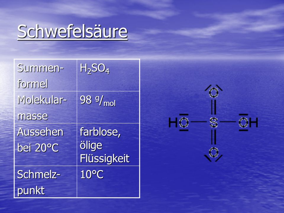 Schwefelsäure Summen- formel H2SO4 Molekular- masse 98 g/mol Aussehen