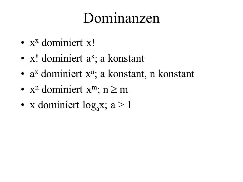Dominanzen xx dominiert x! x! dominiert ax; a konstant