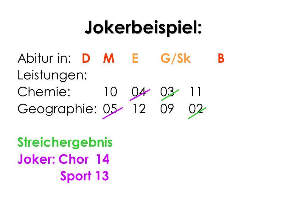 Jokerbeispiel: Abitur in: D M E G/Sk B Leistungen: Chemie: 10 04 03 11