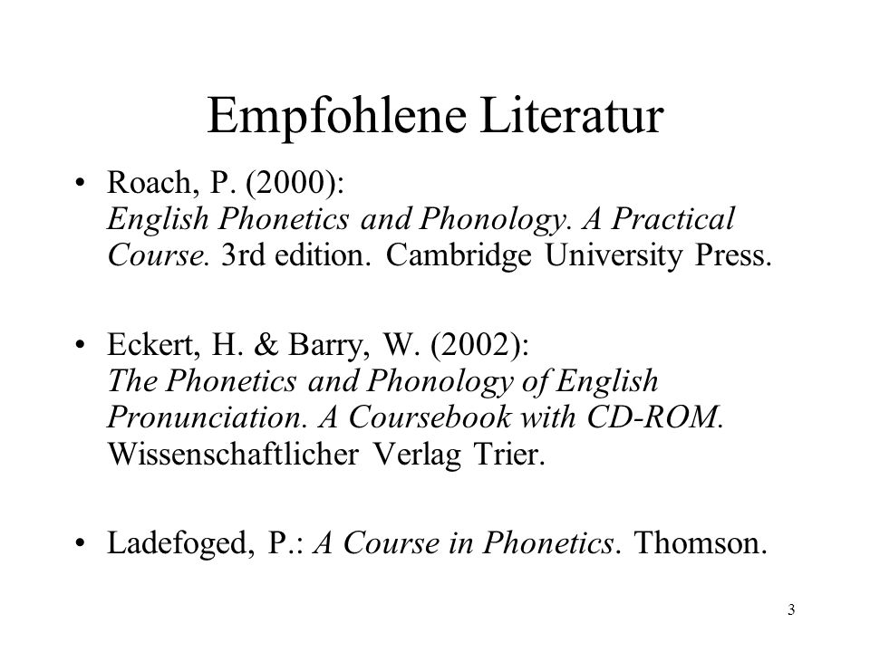 Empfohlene Literatur Roach, P. (2000): English Phonetics and Phonology. A Practical Course. 3rd edition. Cambridge University Press.