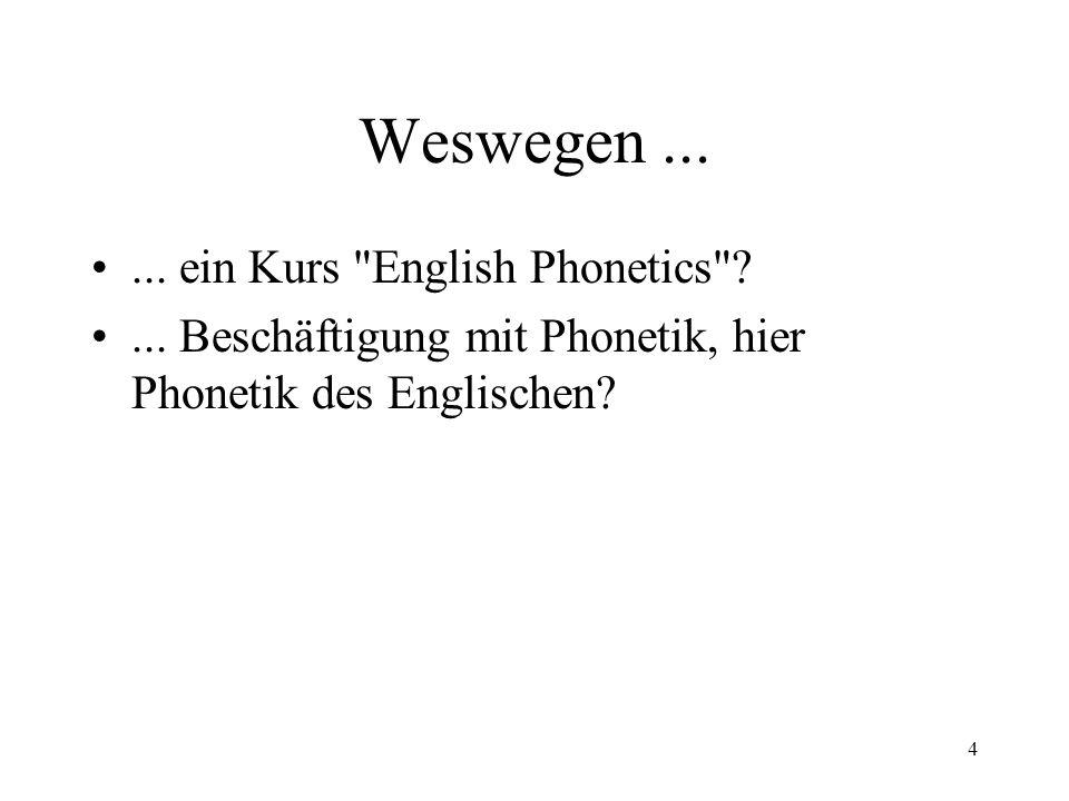 Weswegen ... ... ein Kurs English Phonetics