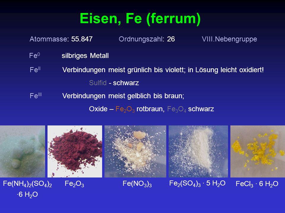 Eisen, Fe (ferrum) Atommasse: 55.847 Ordnungszahl: 26 VIII.Nebengruppe