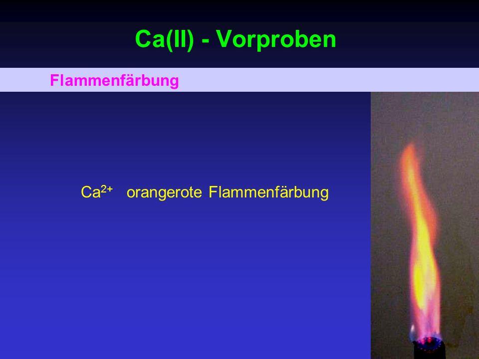 Ca(II) - Vorproben Flammenfärbung Ca2+ orangerote Flammenfärbung