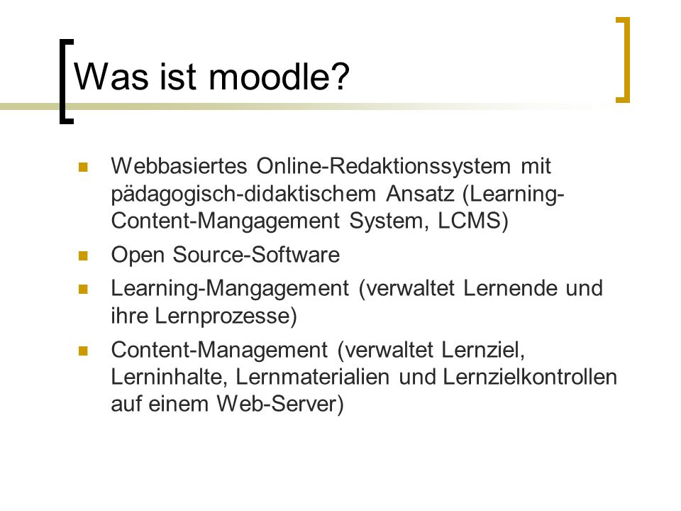 Was ist moodle Webbasiertes Online-Redaktionssystem mit pädagogisch-didaktischem Ansatz (Learning- Content-Mangagement System, LCMS)