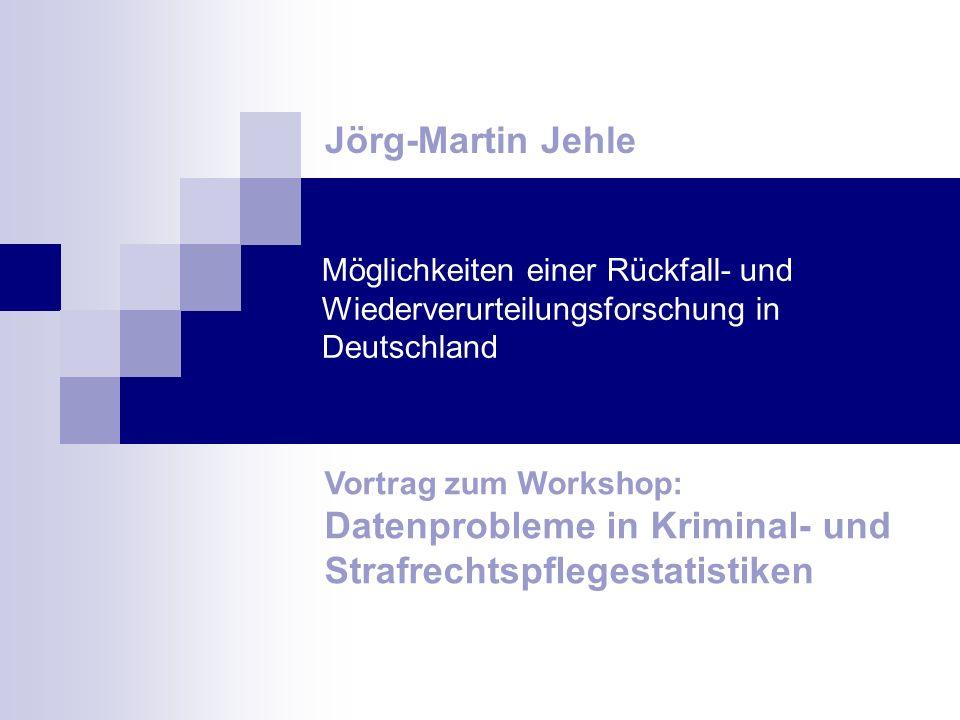 Jörg-Martin Jehle Möglichkeiten einer Rückfall- und Wiederverurteilungsforschung in Deutschland.