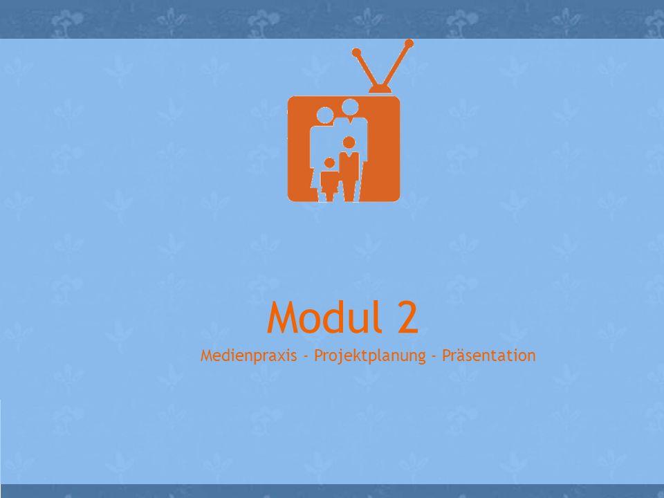 Modul 2 Medienpraxis - Projektplanung - Präsentation