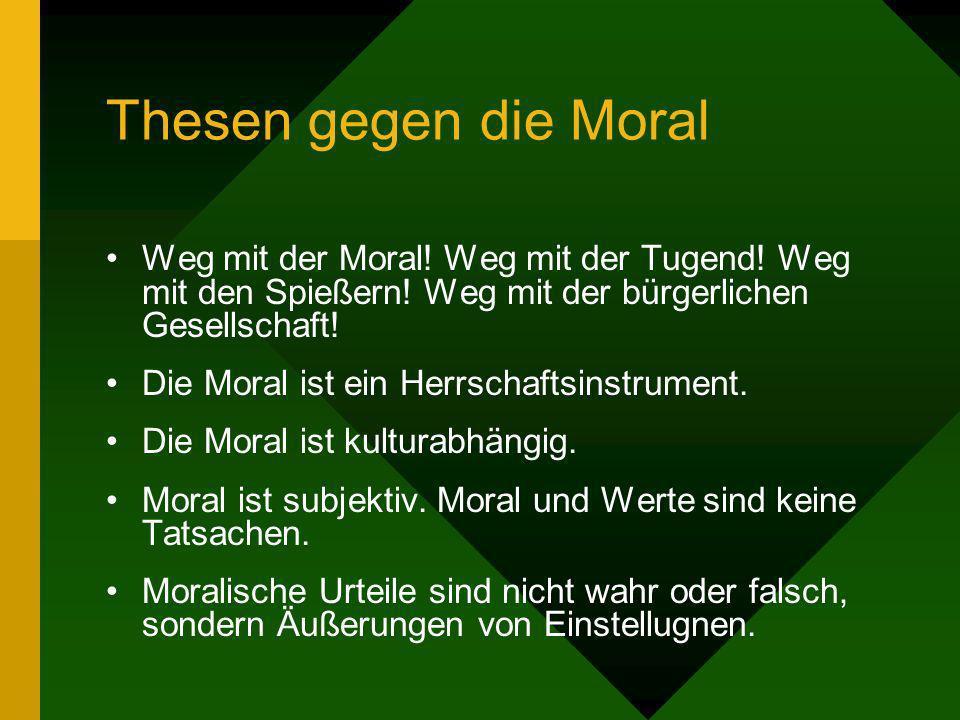 Thesen gegen die MoralWeg mit der Moral! Weg mit der Tugend! Weg mit den Spießern! Weg mit der bürgerlichen Gesellschaft!