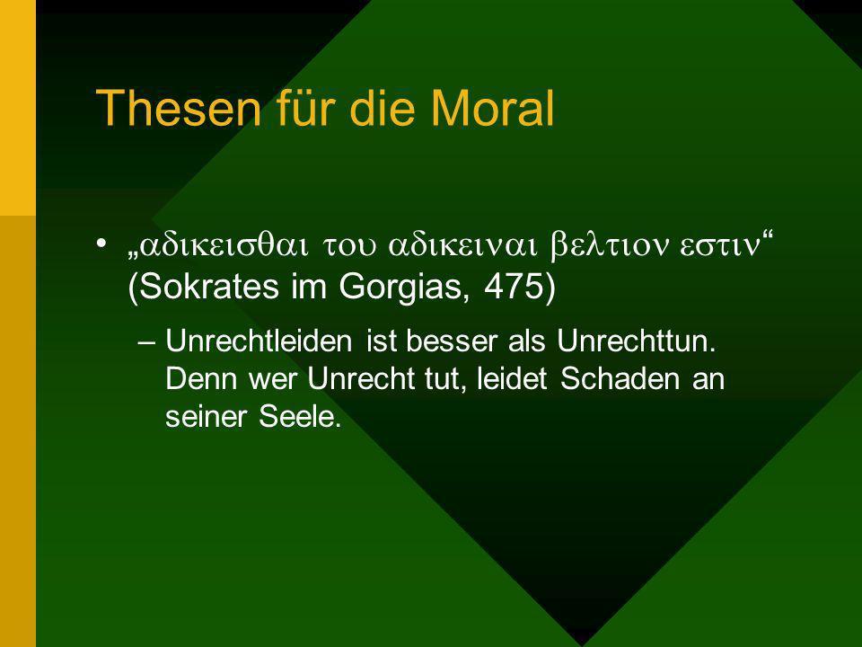 """Thesen für die Moral""""adikeisqai tou adikeinai beltion estin (Sokrates im Gorgias, 475)"""