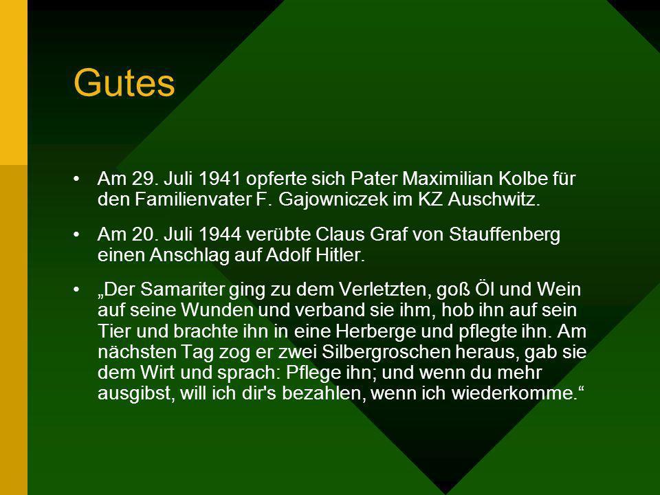 GutesAm 29. Juli 1941 opferte sich Pater Maximilian Kolbe für den Familienvater F. Gajowniczek im KZ Auschwitz.