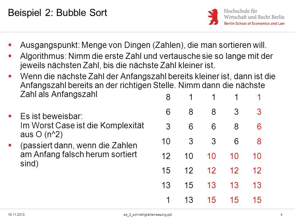 Beispiel 2: Bubble Sort Ausgangspunkt: Menge von Dingen (Zahlen), die man sortieren will.
