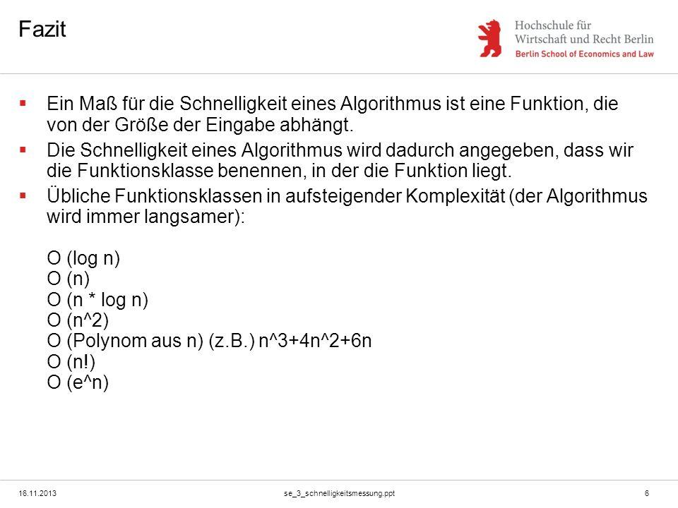 Fazit Ein Maß für die Schnelligkeit eines Algorithmus ist eine Funktion, die von der Größe der Eingabe abhängt.