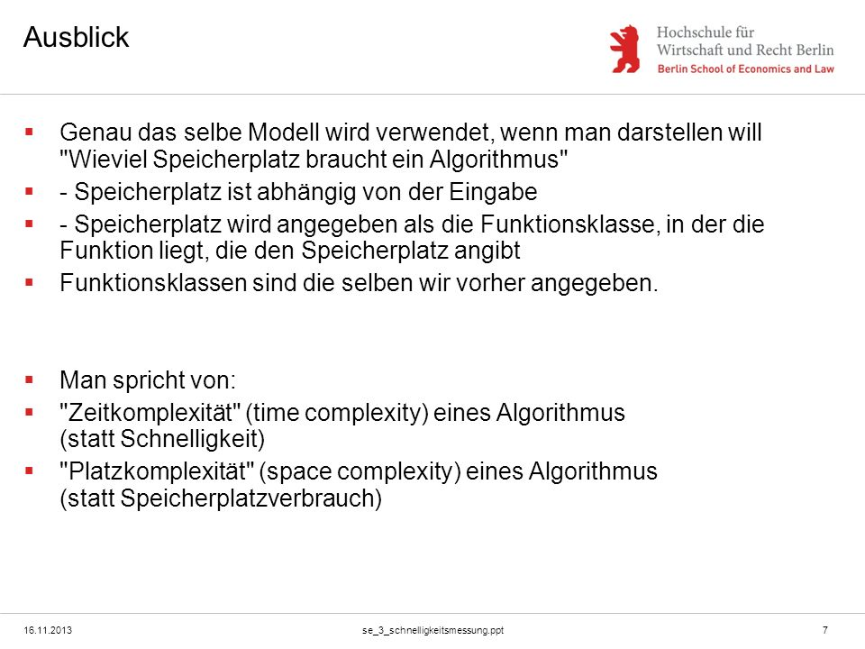 Ausblick Genau das selbe Modell wird verwendet, wenn man darstellen will Wieviel Speicherplatz braucht ein Algorithmus