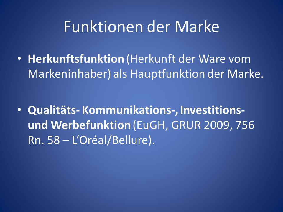Funktionen der Marke Herkunftsfunktion (Herkunft der Ware vom Markeninhaber) als Hauptfunktion der Marke.