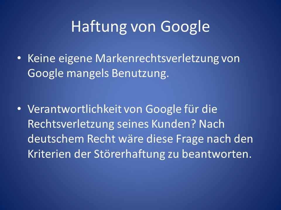 Haftung von Google Keine eigene Markenrechtsverletzung von Google mangels Benutzung.