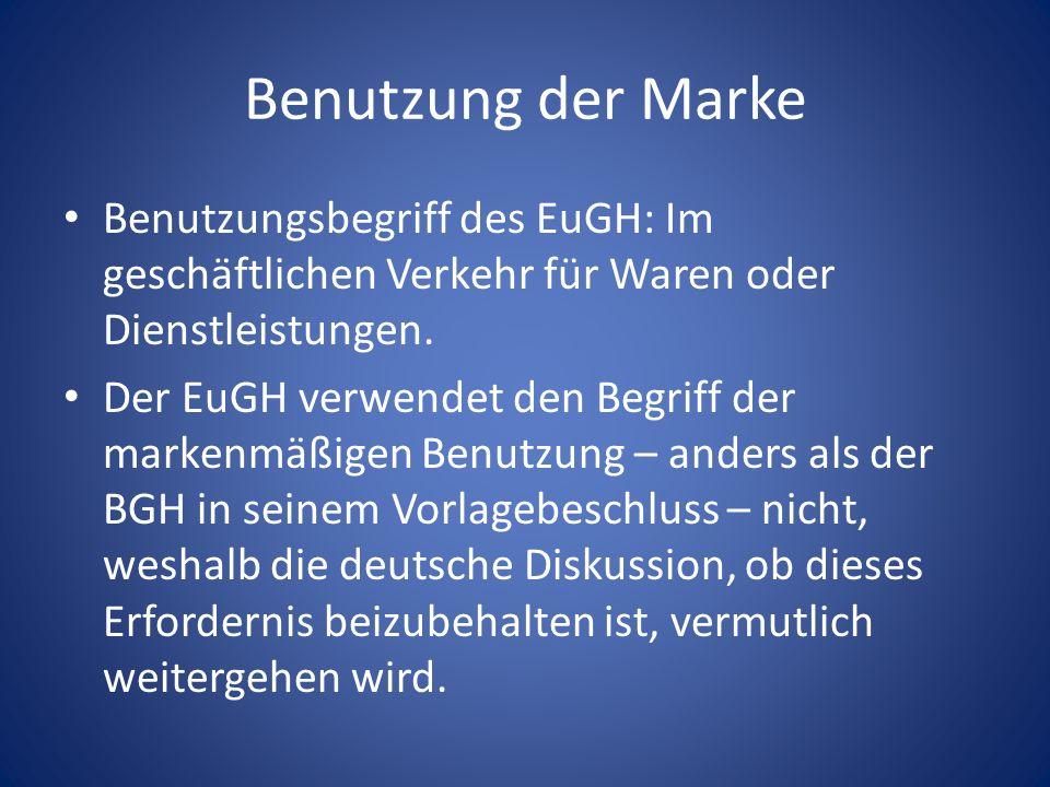 Benutzung der MarkeBenutzungsbegriff des EuGH: Im geschäftlichen Verkehr für Waren oder Dienstleistungen.