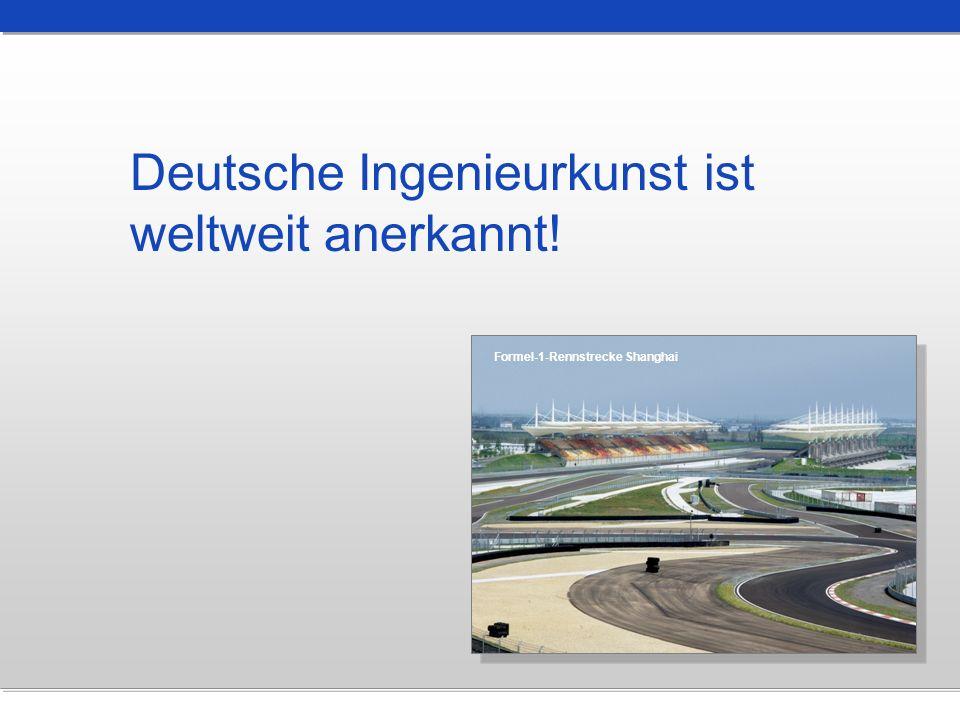 Deutsche Ingenieurkunst ist weltweit anerkannt!