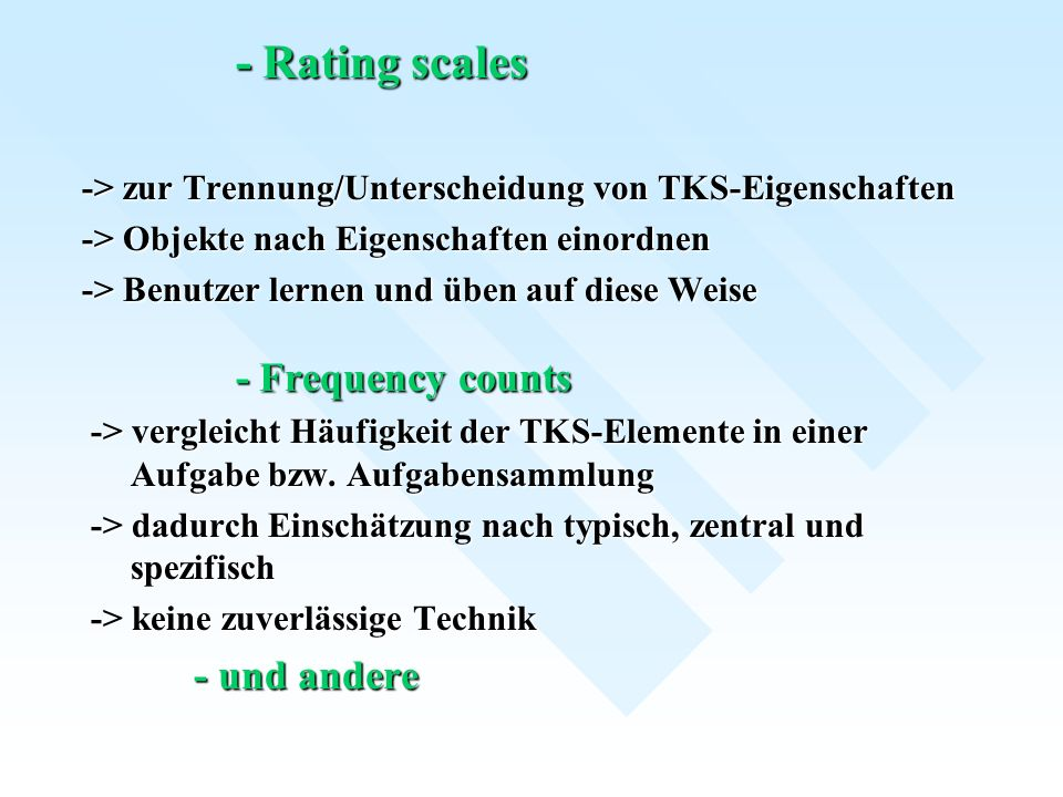 - Rating scales - Frequency counts - und andere