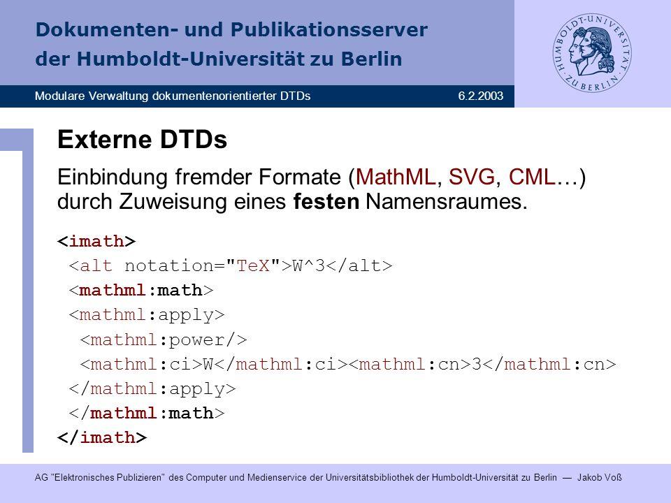 Externe DTDs Einbindung fremder Formate (MathML, SVG, CML…) durch Zuweisung eines festen Namensraumes.