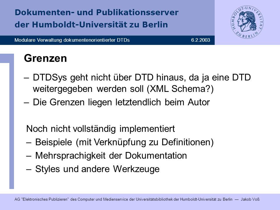 Grenzen DTDSys geht nicht über DTD hinaus, da ja eine DTD weitergegeben werden soll (XML Schema ) Die Grenzen liegen letztendlich beim Autor.