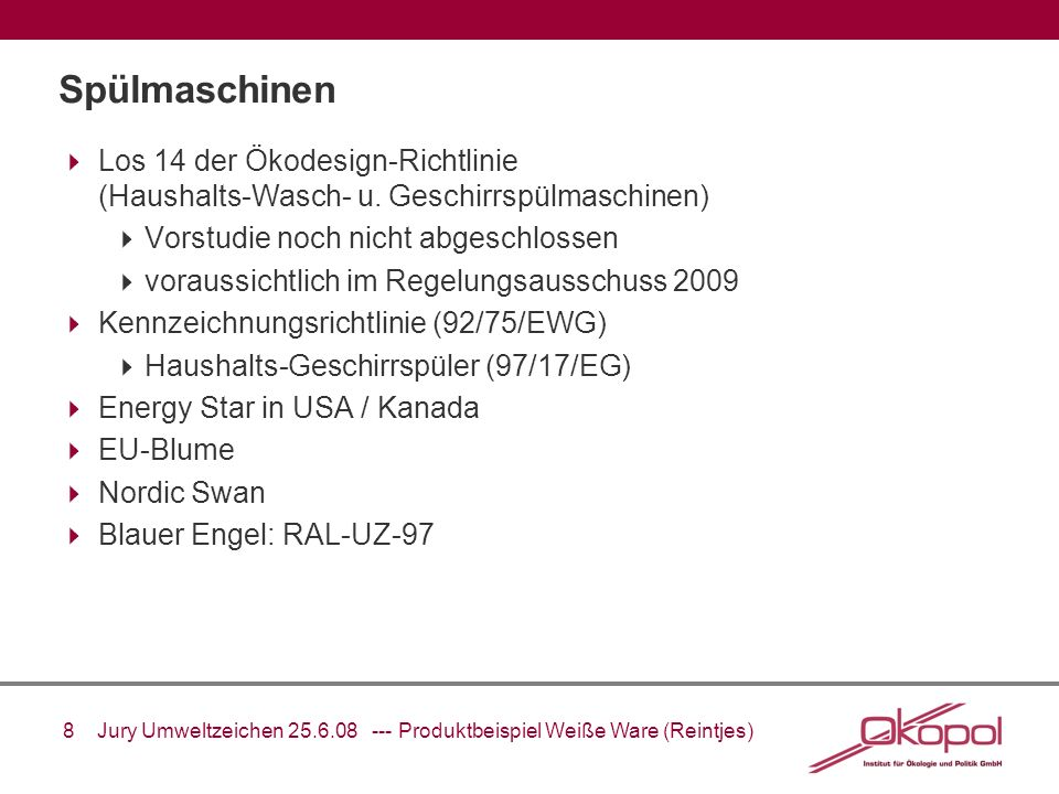 Spülmaschinen Los 14 der Ökodesign-Richtlinie (Haushalts-Wasch- u. Geschirrspülmaschinen) Vorstudie noch nicht abgeschlossen.