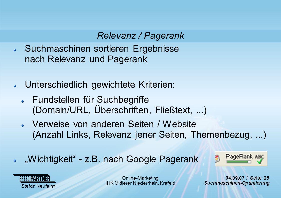 Relevanz / Pagerank Suchmaschinen sortieren Ergebnisse nach Relevanz und Pagerank. Unterschiedlich gewichtete Kriterien: