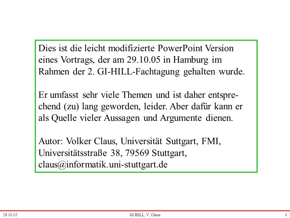 Dies ist die leicht modifizierte PowerPoint Version eines Vortrags, der am 29.10.05 in Hamburg im Rahmen der 2. GI-HILL-Fachtagung gehalten wurde.