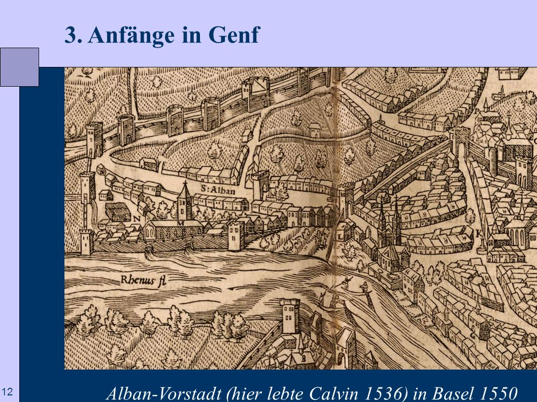 3. Anfänge in Genf Alban-Vorstadt (hier lebte Calvin 1536) in Basel 1550