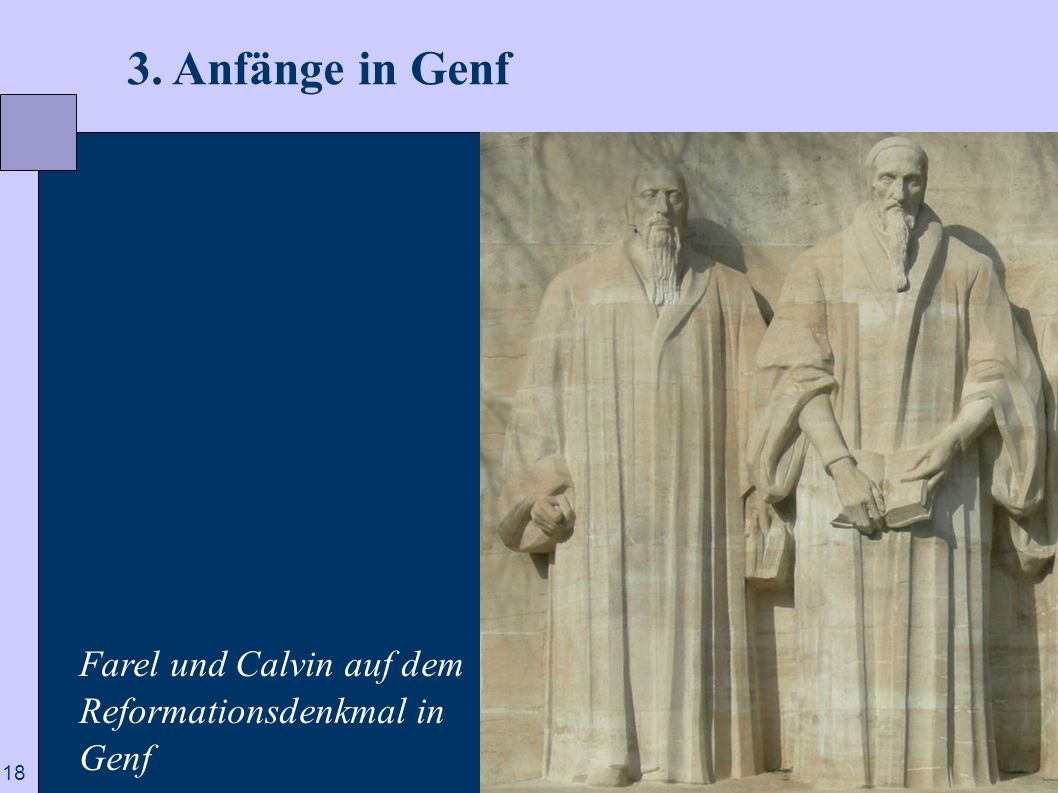 3. Anfänge in Genf Farel und Calvin auf dem Reformationsdenkmal in