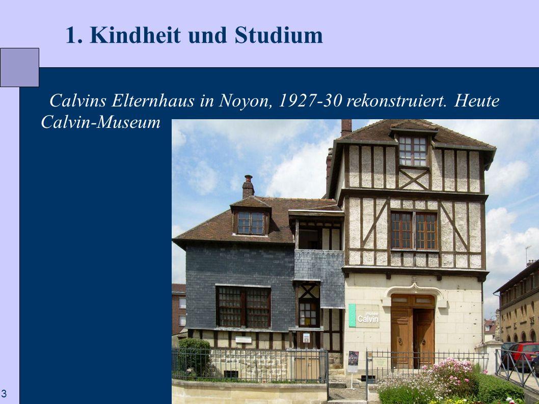 1. Kindheit und Studium Calvins Elternhaus in Noyon, 1927-30 rekonstruiert. Heute Calvin-Museum