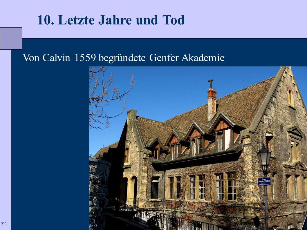 10. Letzte Jahre und Tod Von Calvin 1559 begründete Genfer Akademie