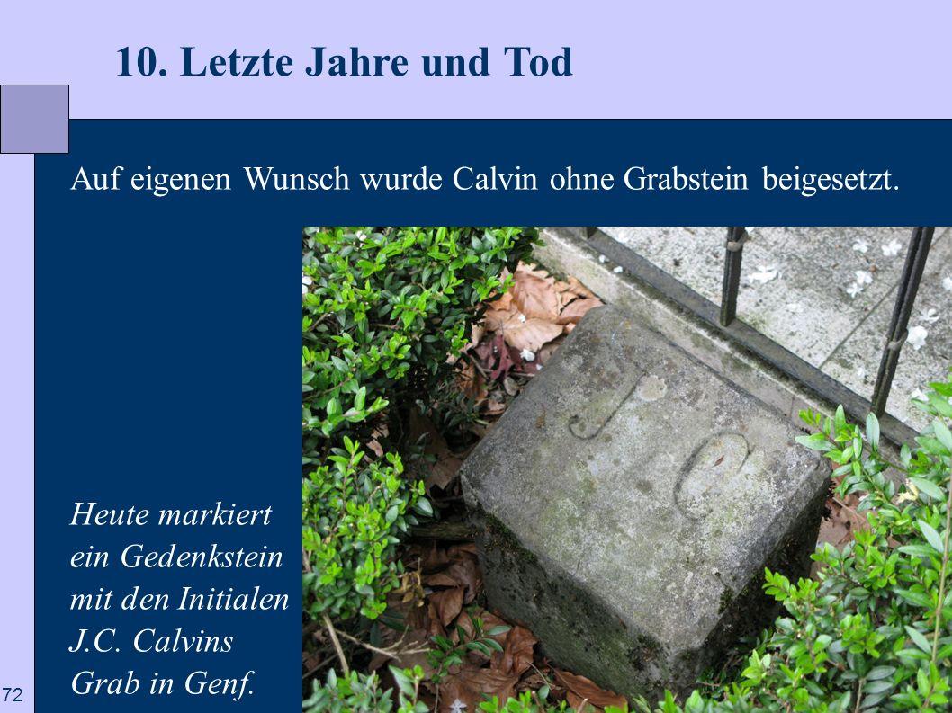 10. Letzte Jahre und Tod Auf eigenen Wunsch wurde Calvin ohne Grabstein beigesetzt. Heute markiert.