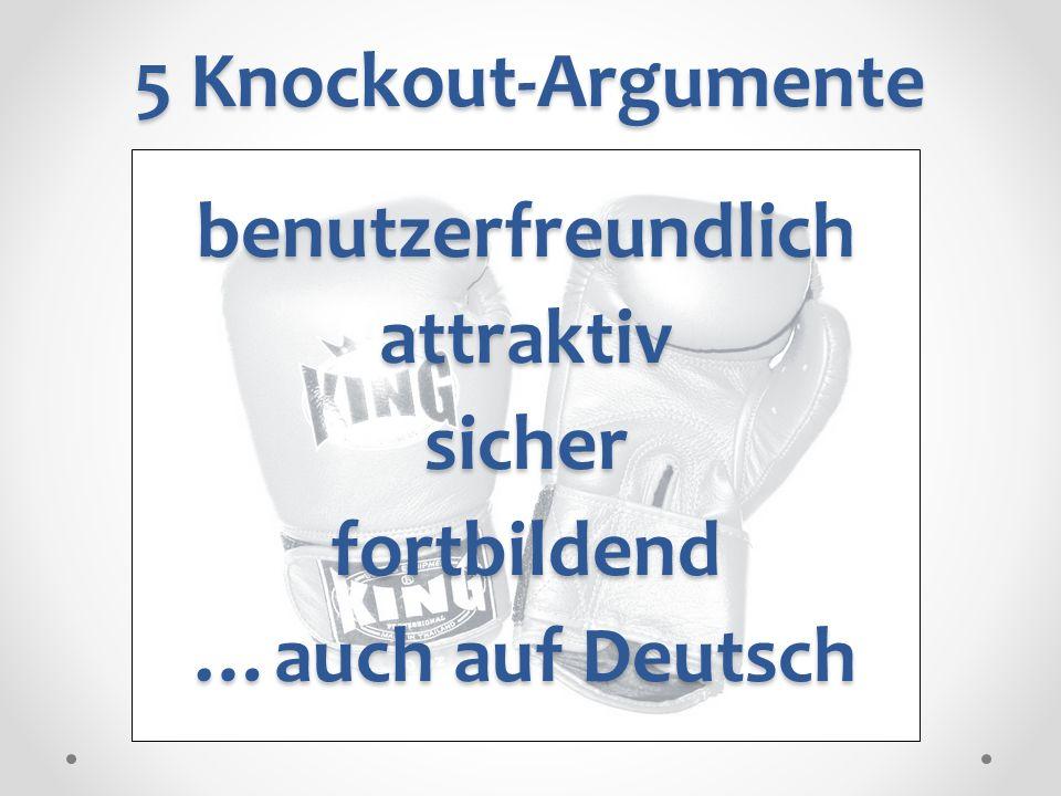 5 Knockout-Argumente benutzerfreundlich attraktiv sicher fortbildend …auch auf Deutsch