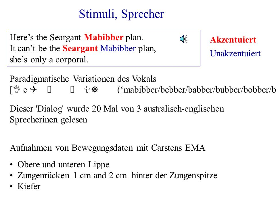 Stimuli, Sprecher Here's the Seargant Mabibber plan. Akzentuiert
