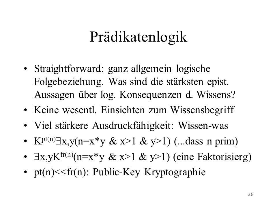 Prädikatenlogik Straightforward: ganz allgemein logische Folgebeziehung. Was sind die stärksten epist. Aussagen über log. Konsequenzen d. Wissens