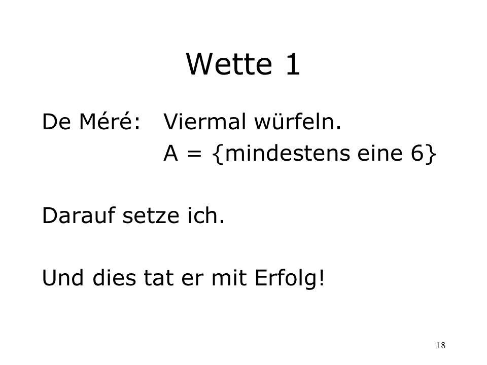 Wette 1 De Méré: Viermal würfeln. A = {mindestens eine 6}