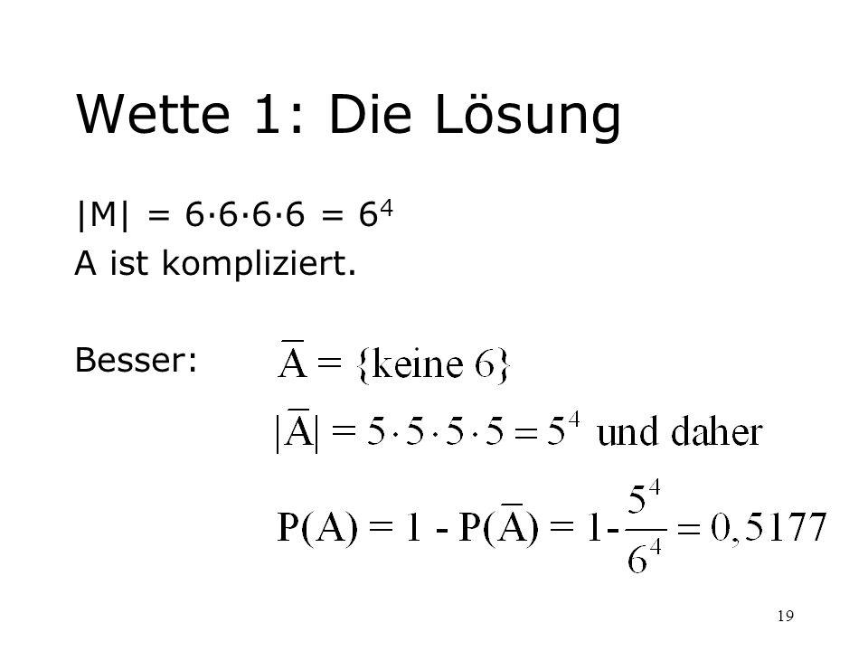 Wette 1: Die Lösung |M| = 6·6·6·6 = 64 A ist kompliziert. Besser: