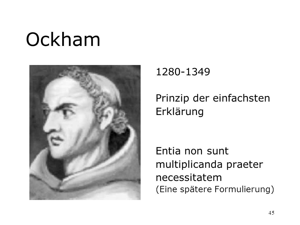 Ockham 1280-1349 Prinzip der einfachsten Erklärung Entia non sunt