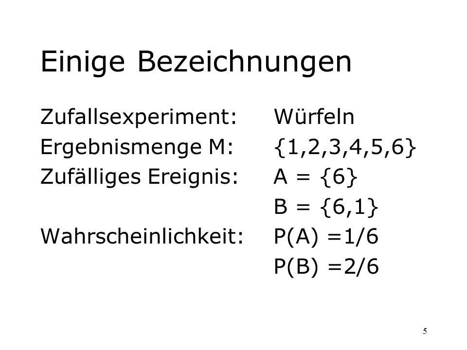Einige Bezeichnungen Zufallsexperiment: Würfeln
