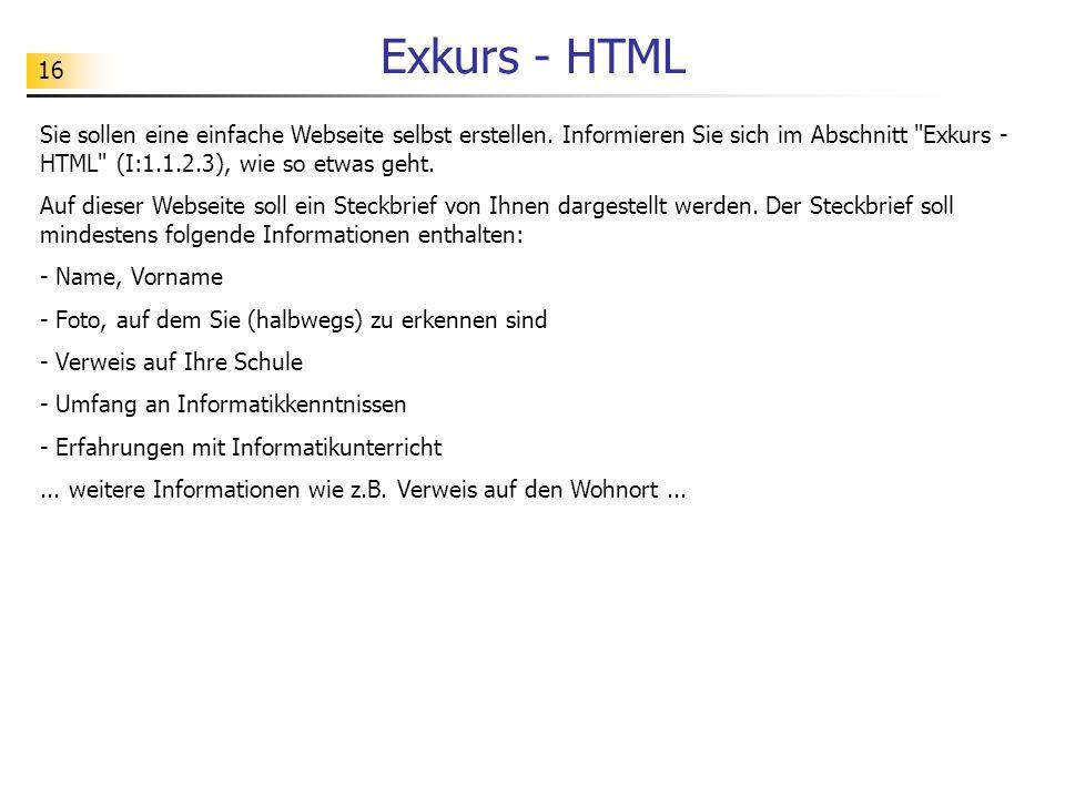 Exkurs - HTML Sie sollen eine einfache Webseite selbst erstellen. Informieren Sie sich im Abschnitt Exkurs - HTML (I:1.1.2.3), wie so etwas geht.
