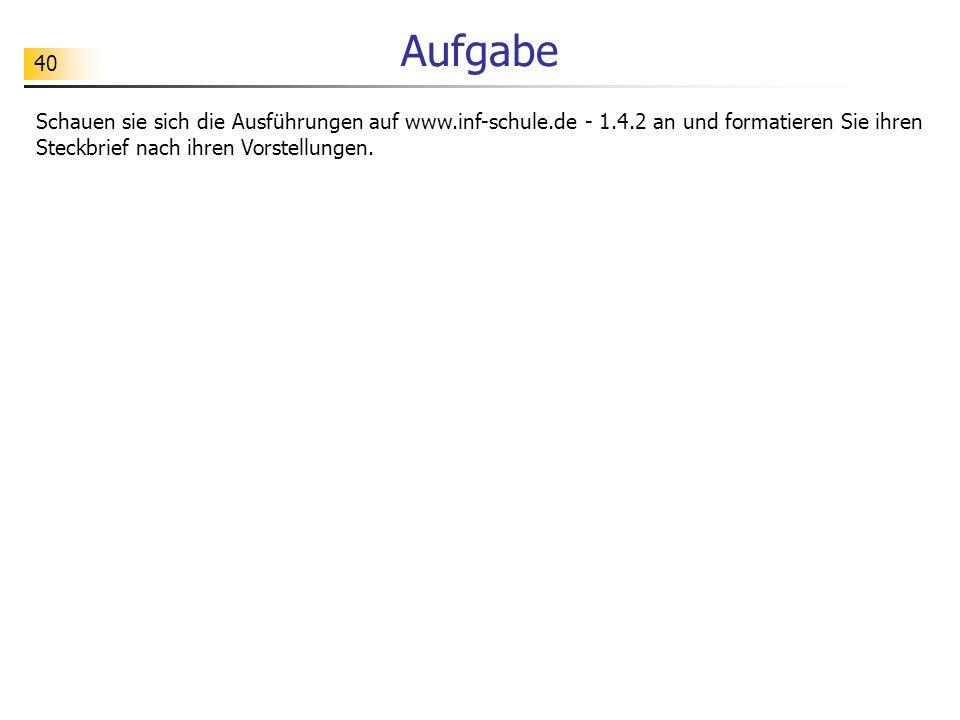 AufgabeSchauen sie sich die Ausführungen auf www.inf-schule.de - 1.4.2 an und formatieren Sie ihren Steckbrief nach ihren Vorstellungen.