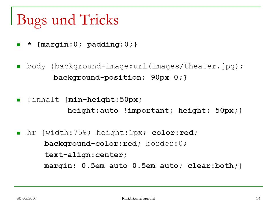 Bugs und Tricks * {margin:0; padding:0;}